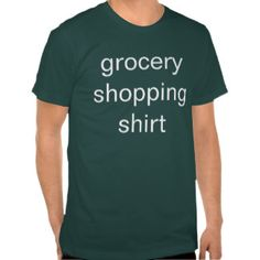 its just a shirt to wear while you buy groceries t shirt