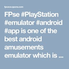 FPse #PlayStation #emulator #android #app is one of the best android amusements emulator which is equipped for giving high yield sound quality.