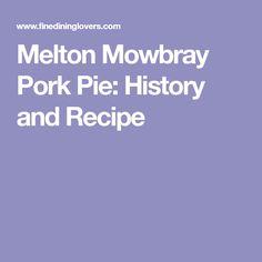 Melton Mowbray Pork Pie: History and Recipe