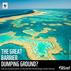 This is the Great Barrier… DUMPING GROUND? The Great Barrier Reef, one of the world's most iconic marine habitats, is in immediate danger of being turned into a dumping ground and a shipping superhighway. Please help us spread the word #SOSreef and visit http://reef.panda.org to sign the petition.