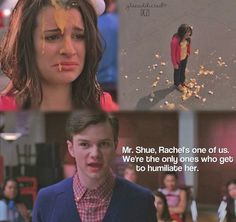 We're the only ones who get to humiliate her. -Kurt