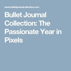 Bullet Journal Collection: The Passionate Year in Pixels