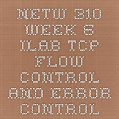 NETW 310 Week 6 iLab TCP Flow Control and Error Control