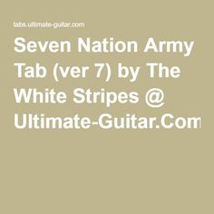 Seven Nation Army Tab (ver 7) by The White Stripes @ Ultimate-Guitar.Com