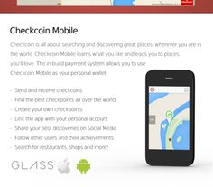 the Checkcoin team is currently developing a mobile application. Checkcoin Mobile will serve as a regular CKC wallet for your phone.  On top of that, Checkcoin Mobile will allow users to find and create CheckPoints and GeoFaucets. Your latest discoveries can also be shared through social media, all from your Checkcoin Mobile client. This application will be availalble for Android, iOS and Google Glass.