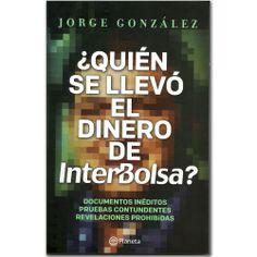 Libro ¿Quién se llevó el dinero de Interbolsa? -  Jorge González Patiño  - Grupo Planeta  http://www.librosyeditores.com/tiendalemoine/3337-quien-se-llevo-el-dinero-de-interbolsa-9789584237316.html  Editores y distribuidores