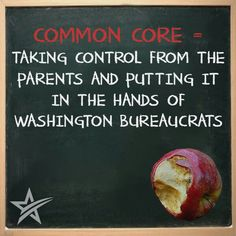 Common Core= taking control from the parents and putting it in the hands of Washington Bureaucrats. No thank you!