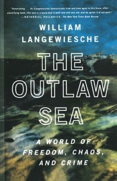 The Outlaw Sea: A World of Freedom, Chaos, and Crime: William Langewiesche: 9780865477223: Amazon.com: Books