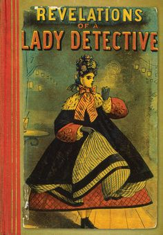 Revelations of a Lady Detective, by William Stephens Hayward, 1864.