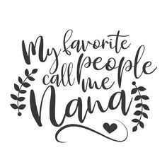 Mothers Day Shirts Discover My favorite people call me nana svg nana svg grandma svg png dxf Cutting files Cricut Cute svg designs print for t-shirt quote svg Nana Quotes, Child Quotes, Daughter Quotes, Family Quotes, Applique, Cricut Tutorials, Cricut Ideas, Vinyl Shirts, Tee Shirts