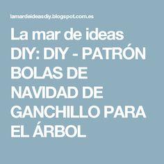La mar de ideas DIY: DIY - PATRÓN BOLAS DE NAVIDAD DE GANCHILLO PARA EL ÁRBOL
