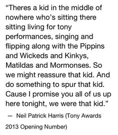 This makes me cry every time! It was this statement that made me want to do musical theatre. Theatre Quotes, Theatre Nerds, Music Theater, Theatre Group, Neil Patrick, Patrick Harris, Broadway Theatre, Musicals Broadway, Theatre Problems