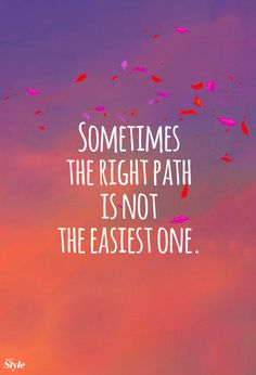 Sometimes the right path is not the easiest one. #inspire