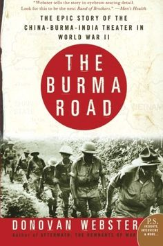 Burma Recommended Reading • • • Burma during World War II gave birth to the CIA in its first manifestation as the OSS, & the modern development of guerilla war tactics via the escapades of the British Chindit brigades. As the central front in the China-Burma-India Theater, it was also the scene of staggering amounts of suffering & heroism. The author avoids chest-thumping histrionics & calmly details one jaw-dropping feat after another.