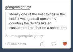 Gandalf is like an exasperated school teacher on a field trip!!! LOL