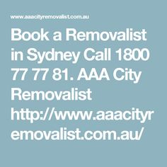 Book a Removalist in Sydney Call 1800 77 77 81. AAA City Removalist  http://www.aaacityremovalist.com.au/