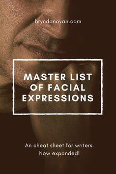 Master List of Facial Expressions Bryn Donovan #how to describe emotion in writing #how to show feeling #fiction #NaNoWriMo #creative writing
