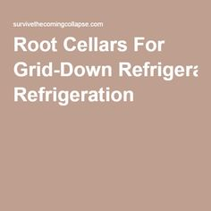 Root Cellars For Grid-Down Refrigeration |