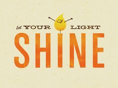 """""""let your light shine before others, so that they may see your good works and give glory to your Father who is in heaven."""" -Matthew 5:16"""