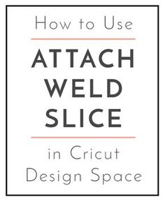Learn how to attach, weld and slice in Cricut Design space.