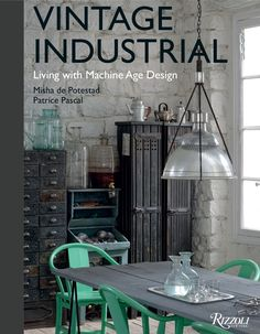 Vintage Industrial - What it looks like to live among Machine Age Design An exquisitely illustrated celebration of this influential style that is now at the forefront of interior design. Vintage Indus