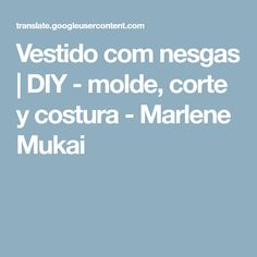 Vestido com nesgas   DIY - molde, corte y costura - Marlene Mukai