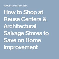 How to Shop at Reuse Centers & Architectural Salvage Stores to Save on Home Improvement
