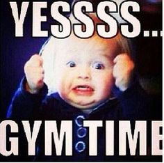 LOVE GYM TIME EXCITEMENT!