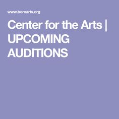 Center for the Arts | UPCOMING AUDITIONS
