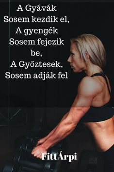 A gyávák sosem kezdik el, a gyengék sosem fejezik be, a győztesek sosem adják fel - Edzés motiváció Sport Motivation, Fitness Motivation, Motivational Quotes, Inspirational Quotes, Life Learning, Healthy Life, Quotations, Coaching, Life Quotes