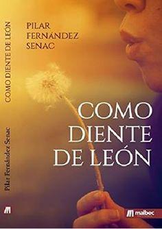 Como diente de león - Pilar Fernández Senac, narrativa (260)