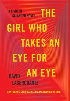 US Daily The Girl Who Takes an Eye for an Eye: A Lisbeth Salander novel, continuing Stieg Larsson's Millennium Series (Millennium Series Book by David Lagercrantz New Books, Good Books, Books To Read, David Lagercrantz, Stieg Larsson, Ex Machina, Page Turner, Fiction Books, Literary Fiction