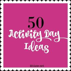 50 LDS Activity Day Ideas
