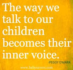 """What a poignant thought! The Bible says,   """"Death and life are in the power of the tongue."""" Beware of the words you speak   to you children. They are powerful tools!"""