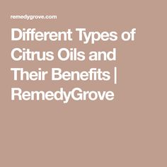 Different Types of Citrus Oils and Their Benefits | RemedyGrove