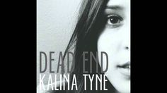 Kalina Tyne - Dead End (Audio)// Up and coming artist. She's really good. I love this song :)