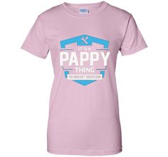 It's a pappy thing you wouldn't understand T-shirt