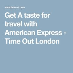 Get A taste for travel with American Express - Time Out London