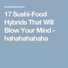17 Sushi-Food Hybrids That Will Blow Your Mind - hahahahahaha