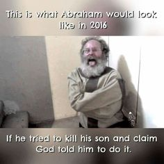 But back then it was okay...and it's still okay (to people who believe in the bible and God), but only for Abraham, cause he's in the bible. Anybody else who does that now will get the death penalty or go to a mental institution. That's quite the odd double standard.