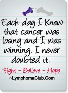 """Each day I knew that cancer was losing and I was winning...I never doubted it"" ~Ann www.lymphomaclub.com"