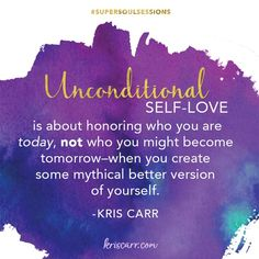 Unconditional self love by Kris Carr Self Appreciation, Self Love Affirmations, Self Acceptance, Love Yourself First, Self Love Quotes, Yoga Quotes, Learn To Love, Inspirational Thoughts, Self Development
