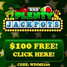 $100 FREE @ Plenty Jackpots. Get Yours Here:  http://www.plentyjackpots.com/?casinoID=249&gAID=47626&subGid=0&bannerID=10364