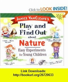Janice VanCleaves Play and Find Out about Nature Easy Experiments for Young Children (9780471129394) Janice VanCleave , ISBN-10: 0471129399  , ISBN-13: 978-0471129394 ,  , tutorials , pdf , ebook , torrent , downloads , rapidshare , filesonic , hotfile , megaupload , fileserve