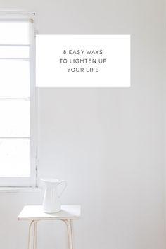 8 Easy ways to lighten up your life