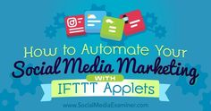 How to Automate Your Social Media Marketing With IFTTT Applets #IFTTTApplets #IFTTT #SocialMediaMarketing