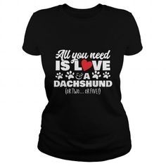 I Love All You Need Is Love  A Dachshund Or Two Or Five T Shirt Shirts & Tees