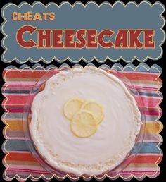 Easy Peasy Pudding and Pie!: Cheats Cheesecake