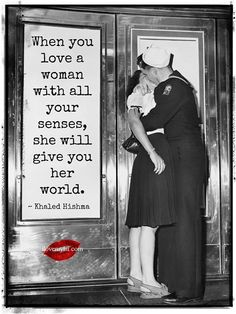 When you love a woman with all your senses, she will give you her world.