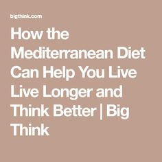 How the Mediterranean Diet Can Help You Live Live Longer and Think Better | Big Think